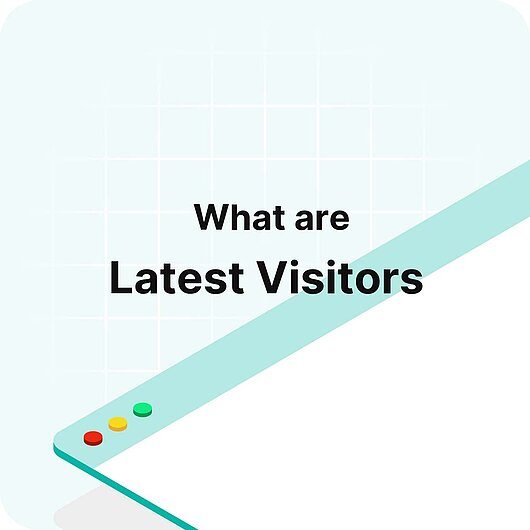 What are the Latest Visitors? - Visitor Analytics Glossary